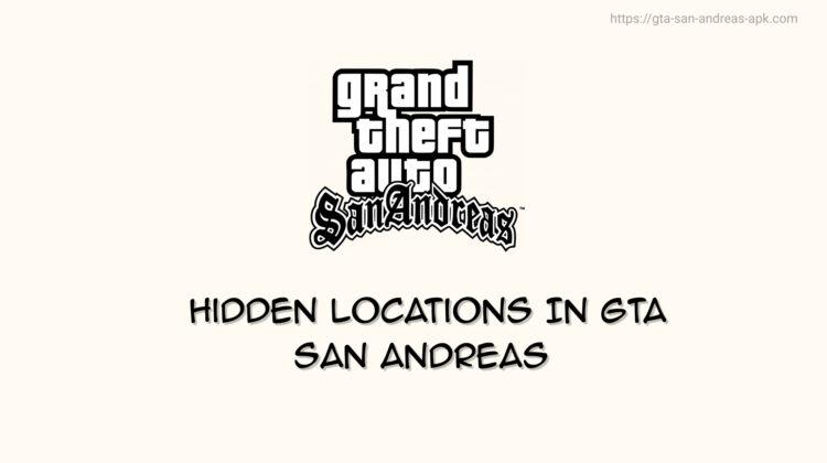 Hidden Locations In GTA San Andreas